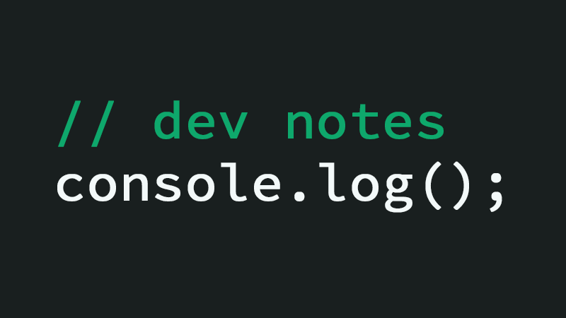 console.log - Developer Notes 09.03.2018