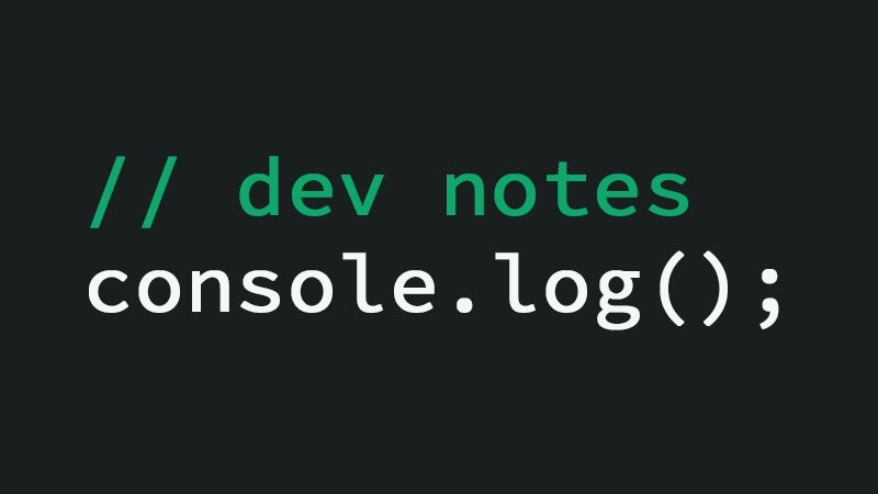 console.log - Developer Notes 13.04.2018
