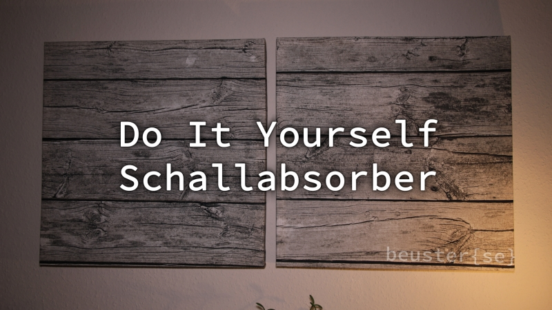 Do It Yourself Schallabsorber