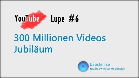 300 Millionen Video Jubiläum - YouTube Lupe #6