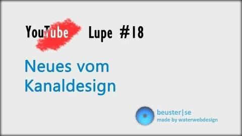 Neues vom Kanaldesign - YouTube Lupe #18