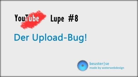Der Upload Bug! - YouTube Lupe #8