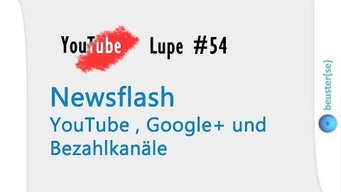 Newsflash - YouTube, Google+ und Bezahlkanäle - YouTube Lupe #54
