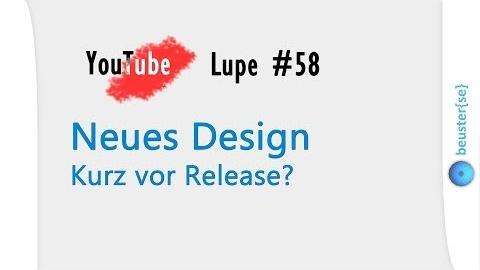Neues YouTube Design kommt - YouTube Lupe #58