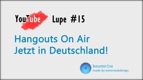 Hangout On Air jetzt in Deutschland! - YouTube Lupe #15