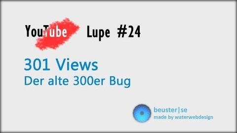 301 Views - Der 300er Bug - YouTube Lupe #24