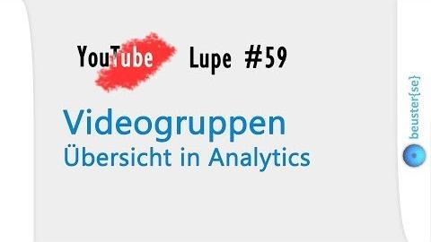 Video Gruppen in YouTube Analytics - YouTube Lupe #59