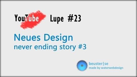 Neues vom YouTube Design - YouTube Lupe #23