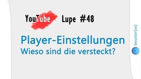 Neue Player-Einstellungen - YouTube Lupe #48