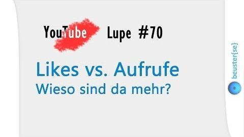 Mehr Likes als Aufrufe - YouTube Lupe #70