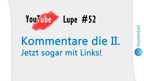 Kommentare, Wirrungen und Links! - YouTube Lupe #52